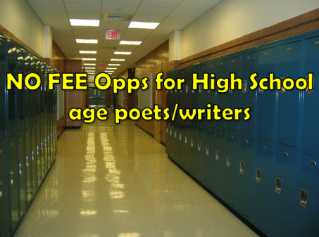 NO FEE Opps for High School age poets/writers + other